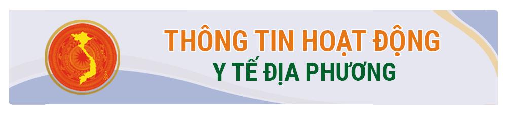 THÔNG TIN Y TẾ 63 TỈNH, THÀNH